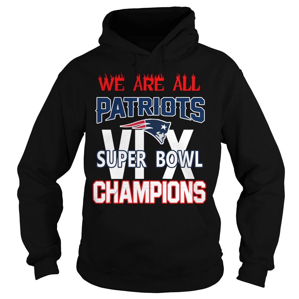 We are all Patriots 6x Super Bowl champions Hoodie