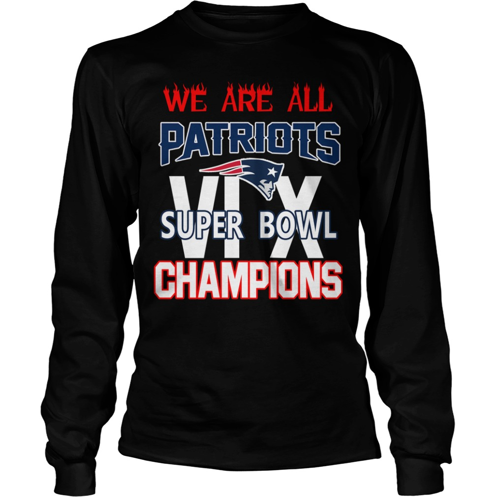 We are all Patriots 6x Super Bowl champions Longsleeve Tee
