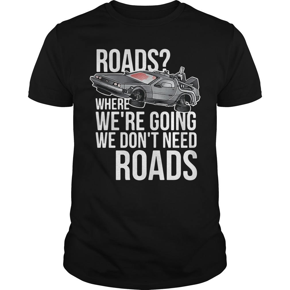 Road where we're going we don't need roads Guys Shirt