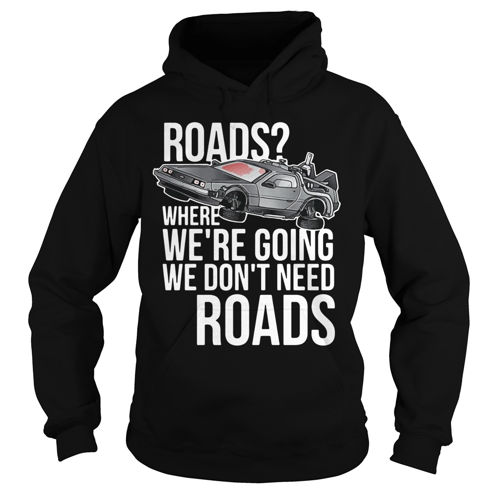 Road where we're going we don't need roads Hoodie