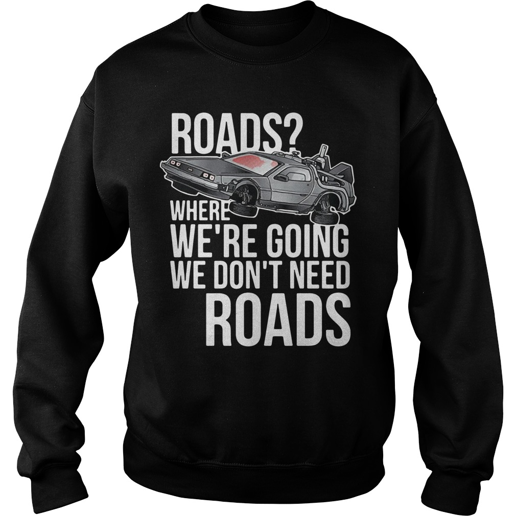 Road where we're going we don't need roads sweater