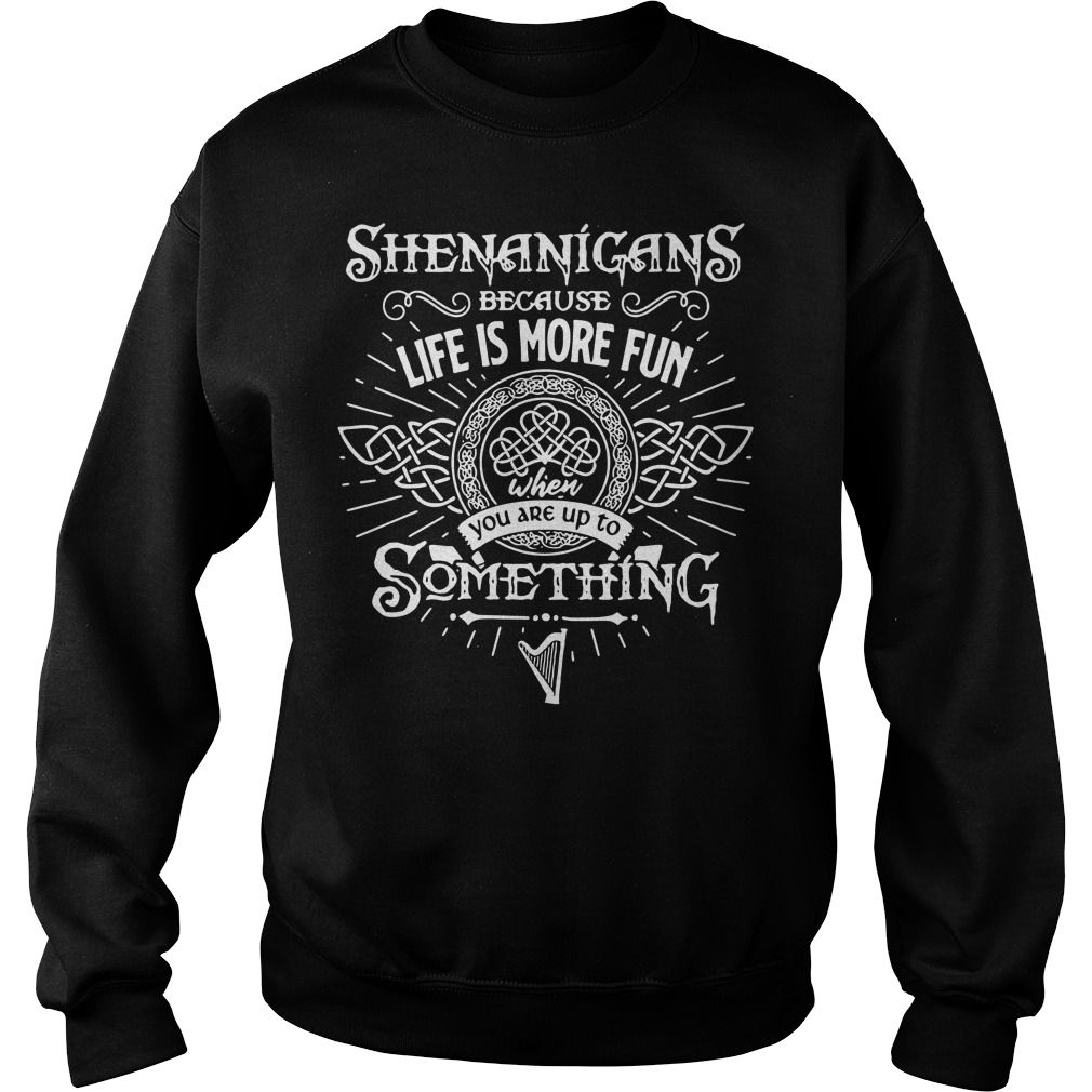 Shenanigans because life is more fun when you are up to something Sweater