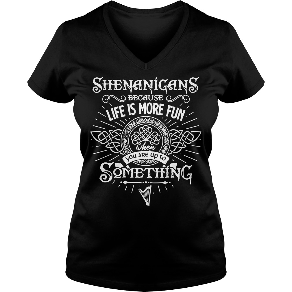 Shenanigans because life is more fun when you are up to something V-neck T-shirt