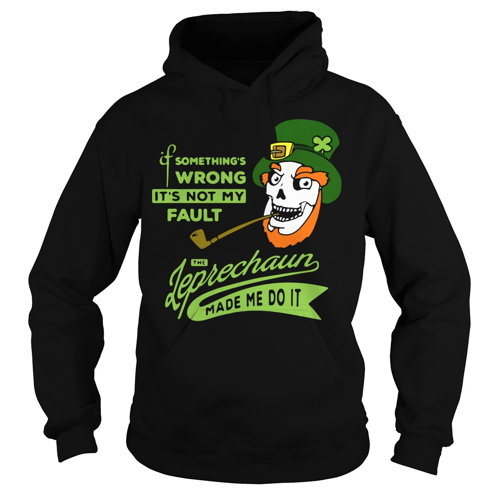 Something's wrong it's not my fault the Leprechaun made me do it Hoodie