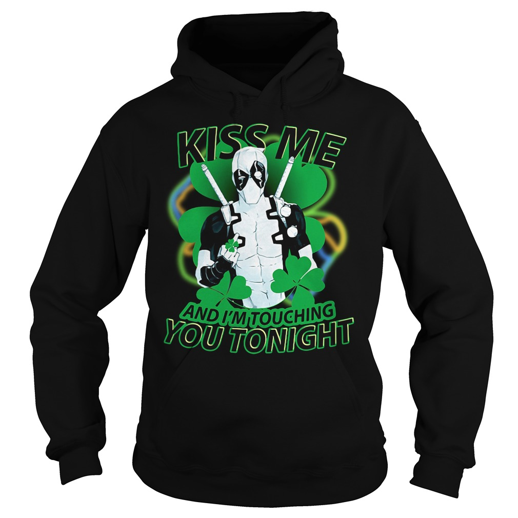 St Patrick's Day Deadpool Kiss me and I'm touching you tonight Hoodie