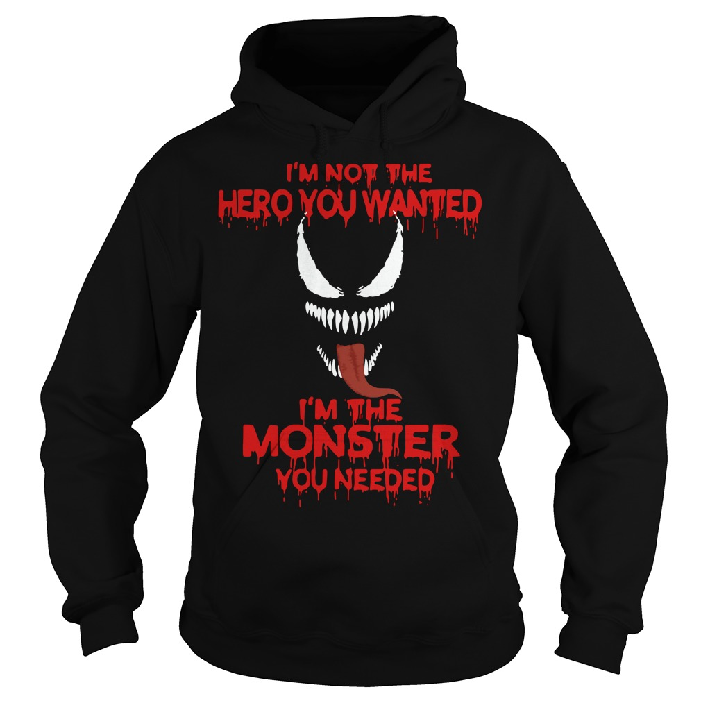Venom I'm not the hero you wanted I'm the monster you needed Hoodie