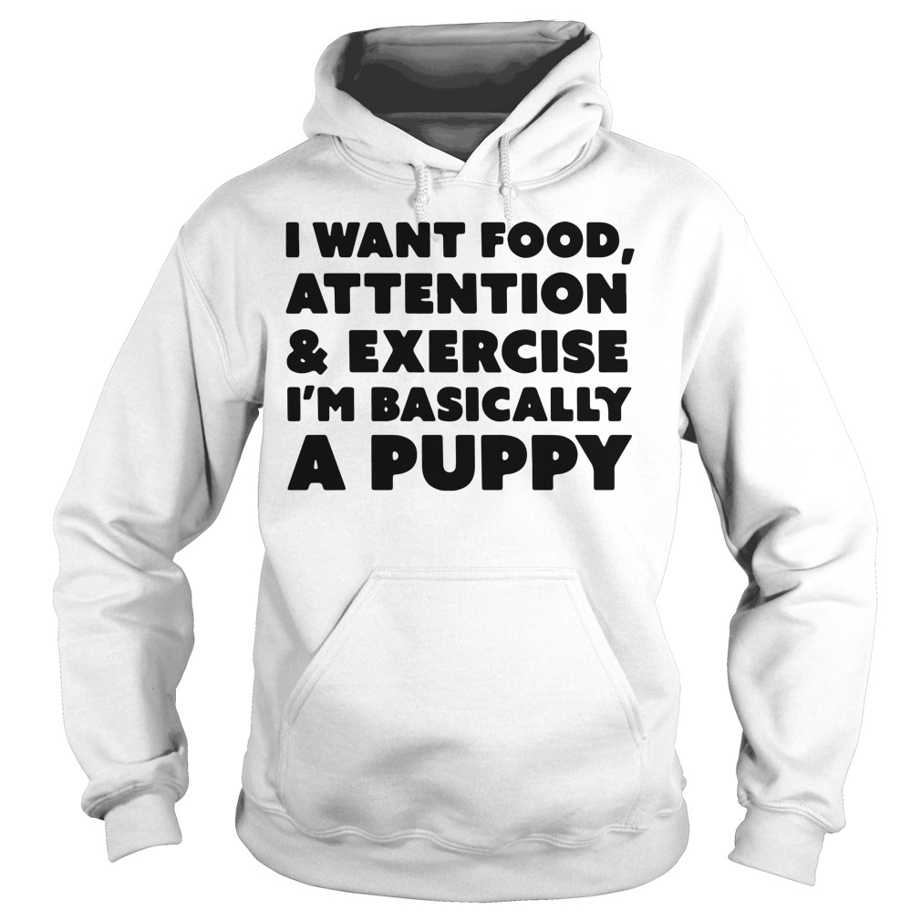 I want food attention and exercise I'm basically a puppy Hoodie