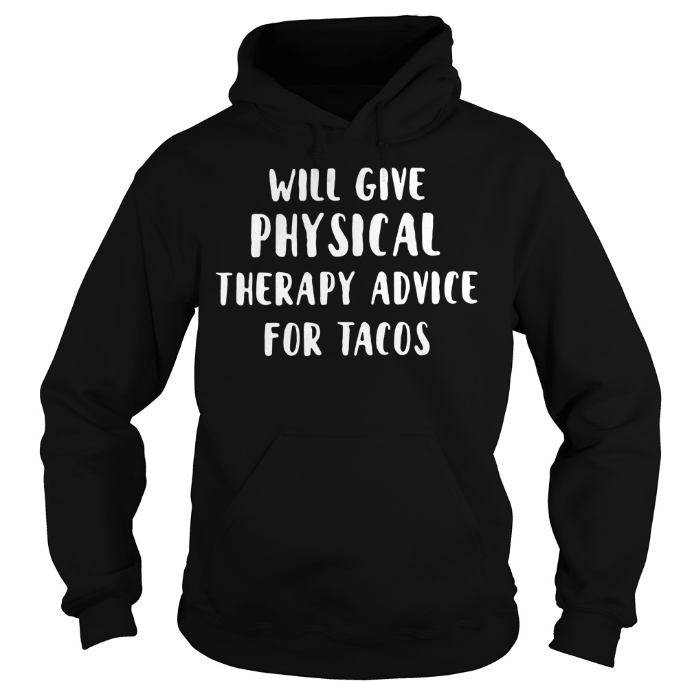 Will give physical therapy advice for tacos Hoodie