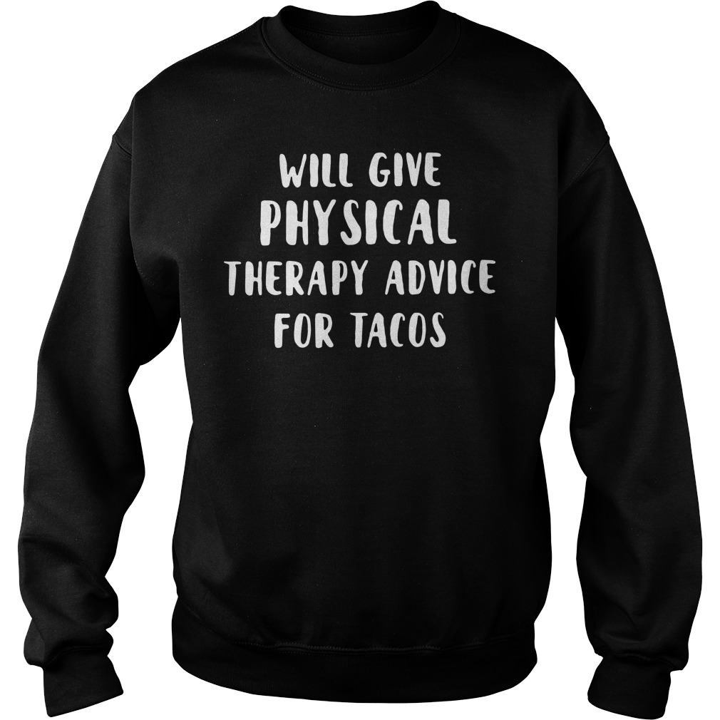 Will give physical therapy advice for tacos Sweater