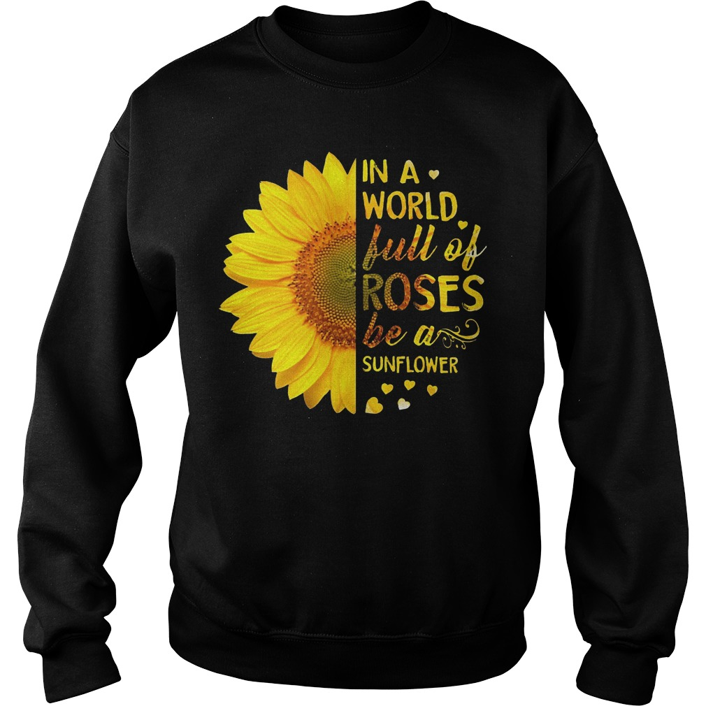 In a world full of roses be a sunflower sweater