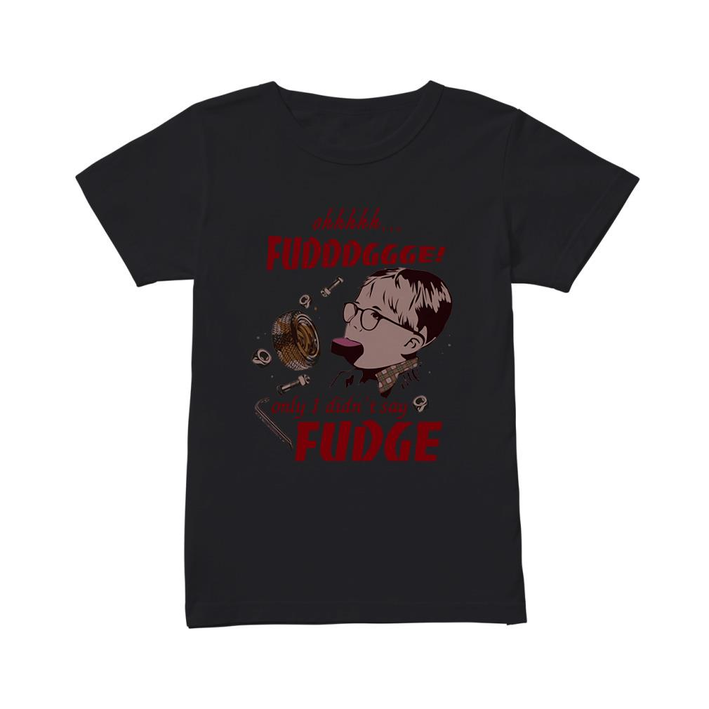 A Christmas Story Ohhhhh fudddggge only I didn't say fudge Ladies Tee