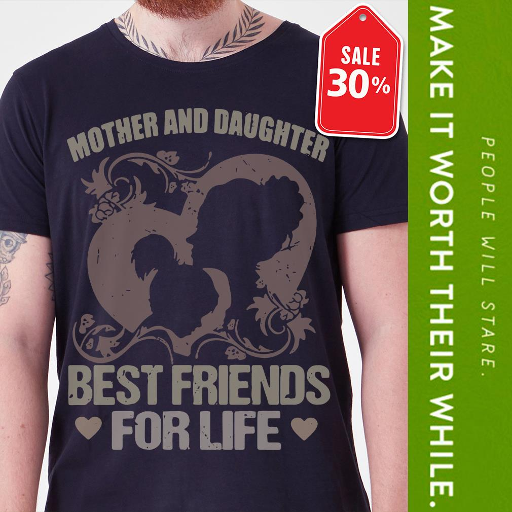 Mother and daughter best friends for life shirt