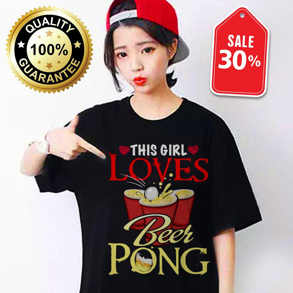 Official This girl loves beer pong shirt