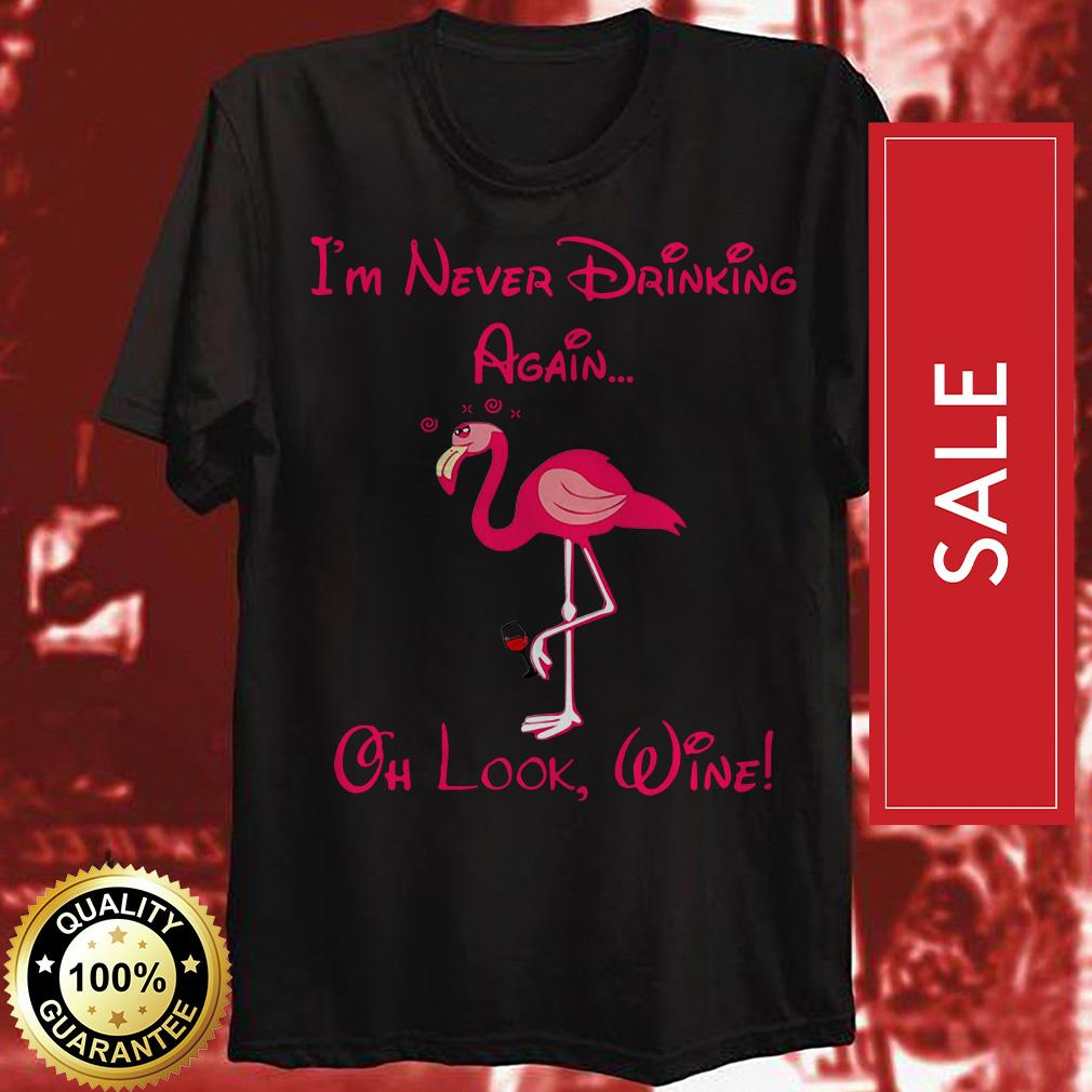 Flamingo I'm never drinking again oh look wine shirt