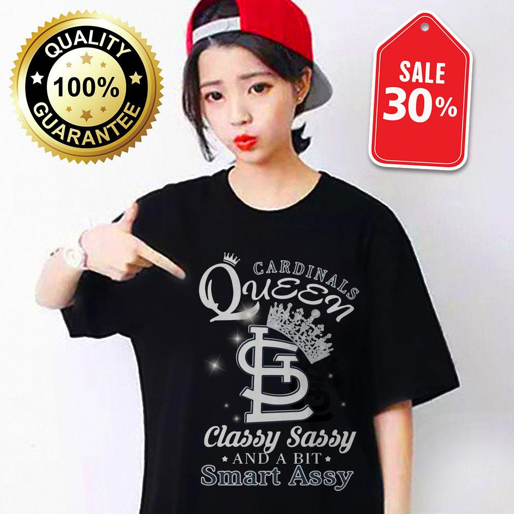Cardinals Queen classy sassy and a bit smart Assy shirt