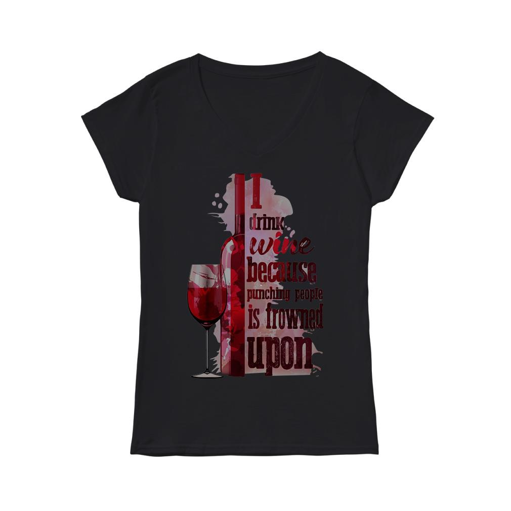 I drink wine because punching people is frowned upon V-neck T-shirt