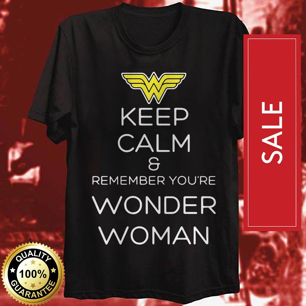 Keep calm and remember you're Wonder Woman shirt