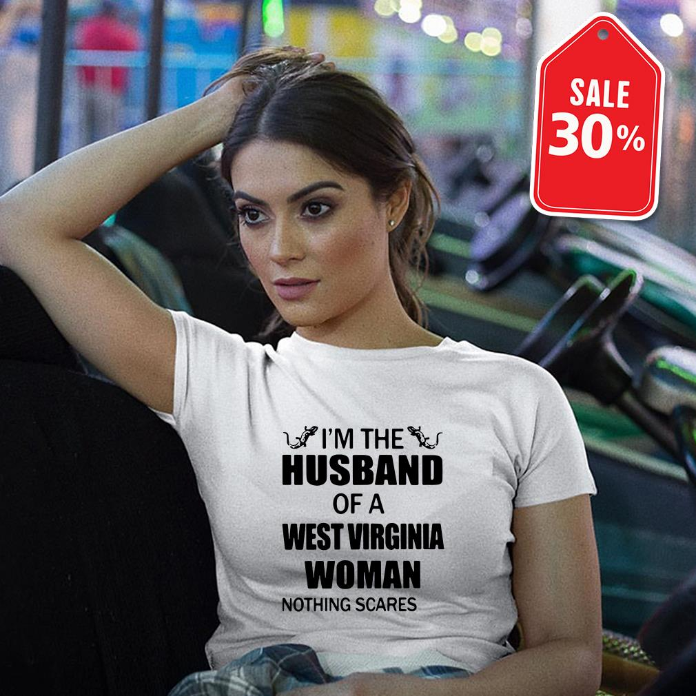 I'm the husband of a West Virginia woman nothing scares shirt