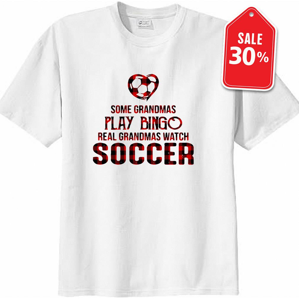 Some grandmas play bingo real grandmas watch soccer shirt