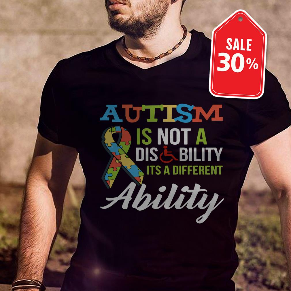 Autism is not a disability Its a different ability shirt