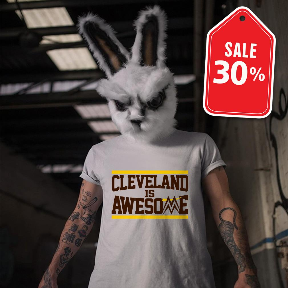Cleveland is awesome shirt