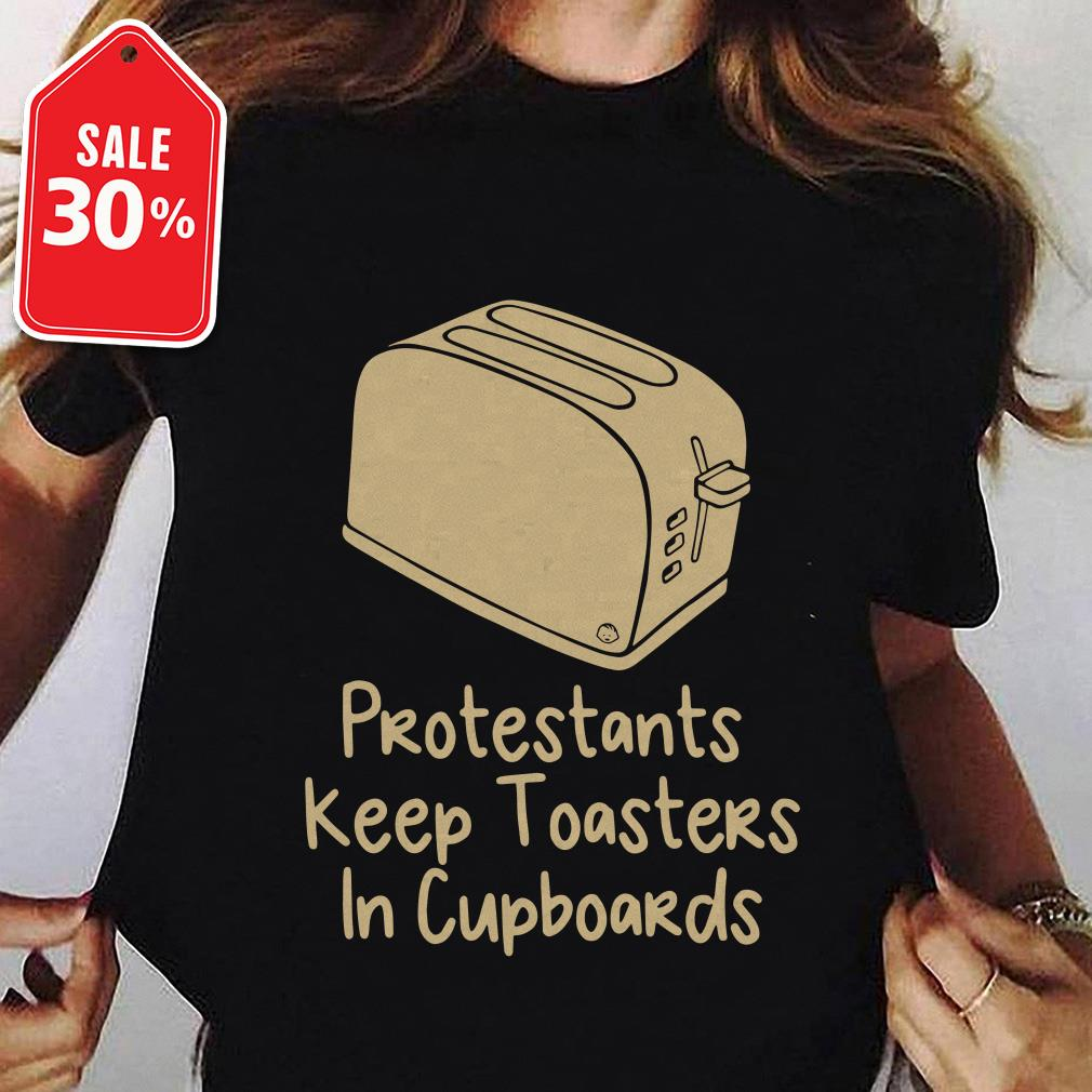 Official Protestants keep toasters in cupboards shirt