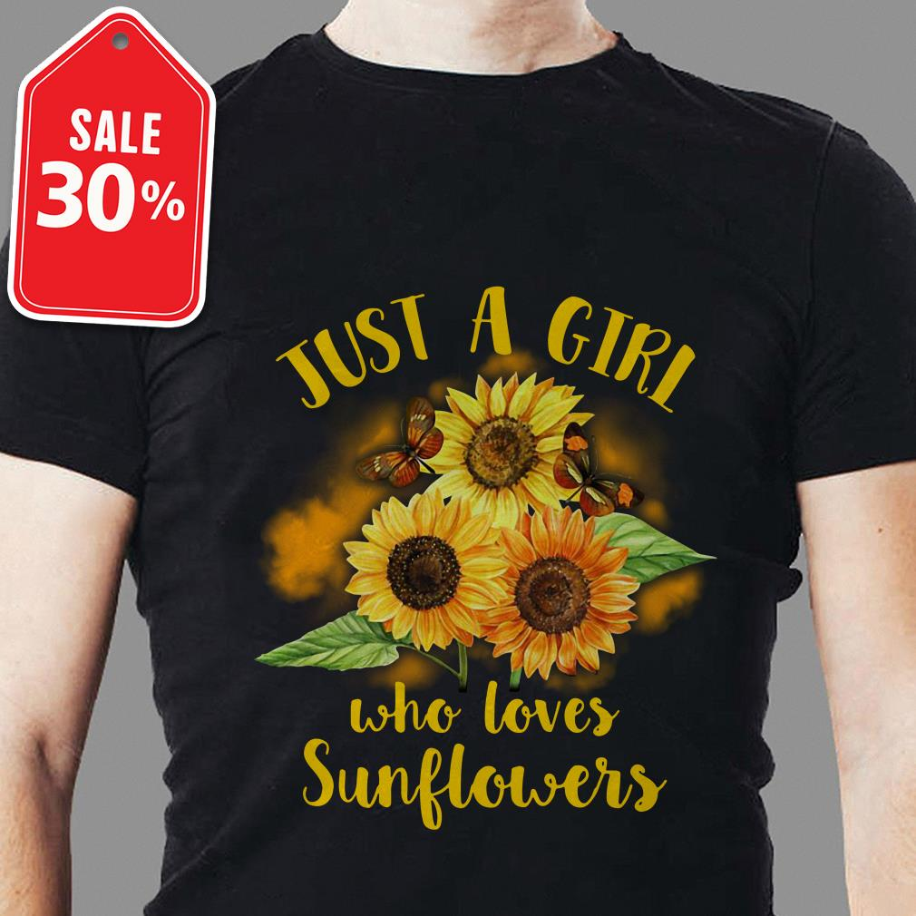Official Just a girl who loves sunflowers shirt