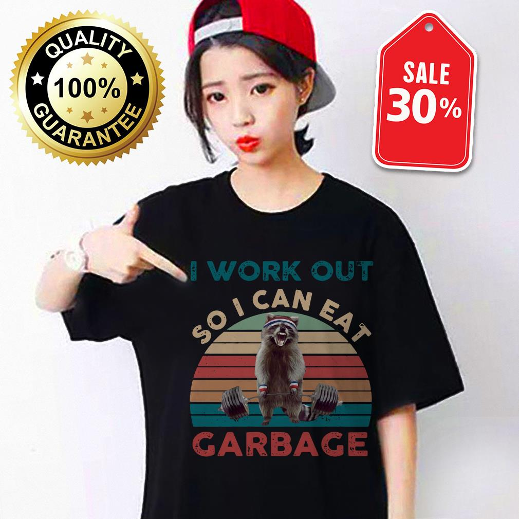 Raccoon I work out so I can eat garbage vintage shirt