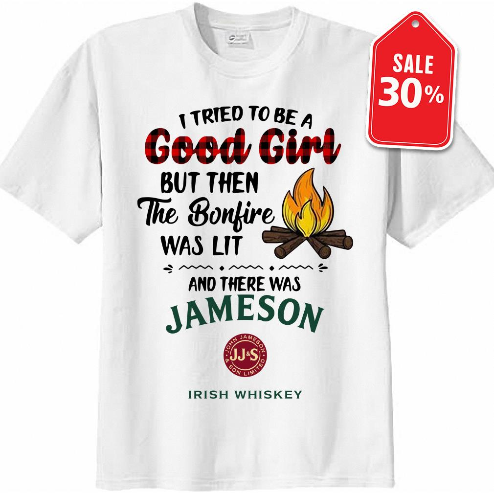 I tried to be a good girl but then the bonfire was lit and there was Jameson Irish Whiskey shirt