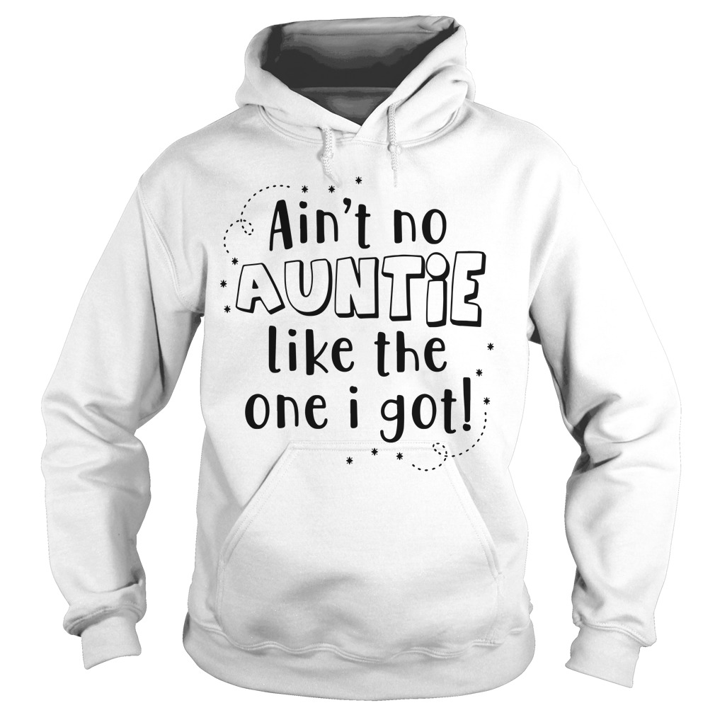 Ain't no auntie like the one I got Hoodie