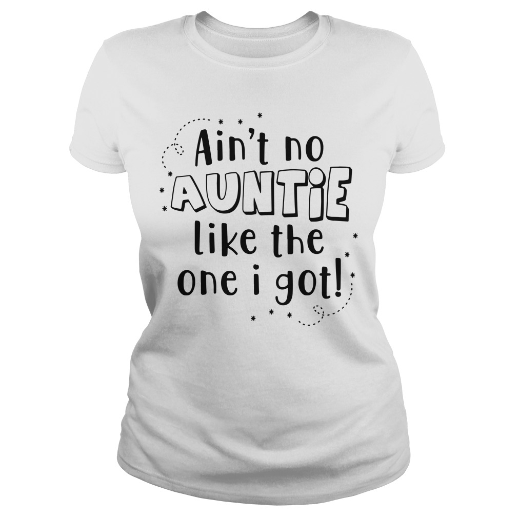 Ain't no auntie like the one I got Ladies Tee