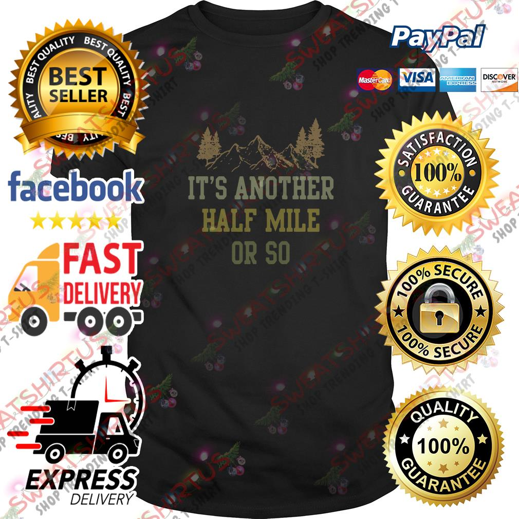 It's another half mile or so shirt