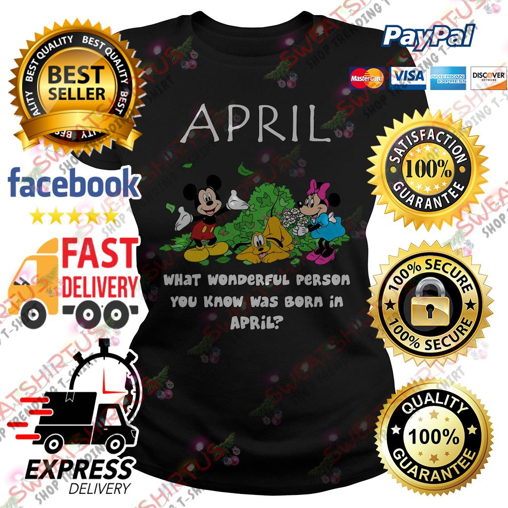 April what wonderful person you know was born in April Ladies Tee