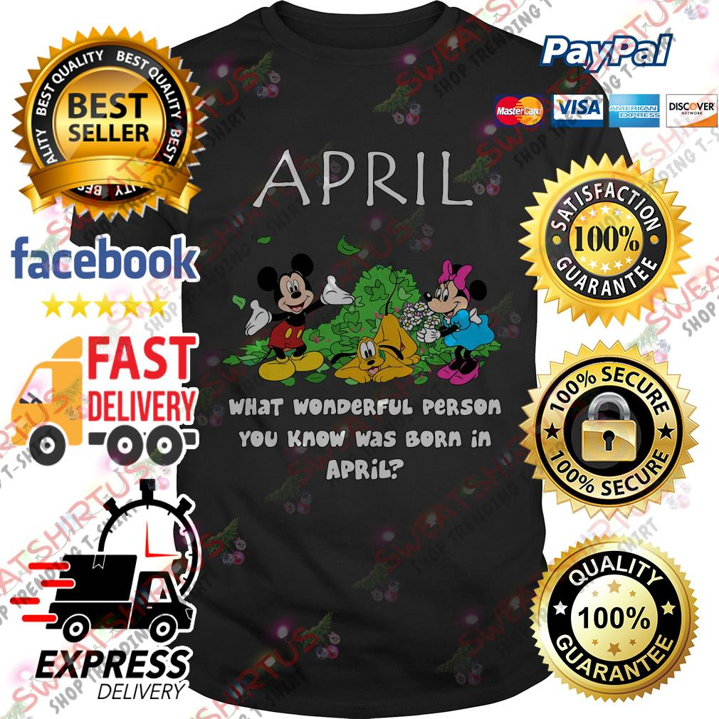 April what wonderful person you know was born in April shirt