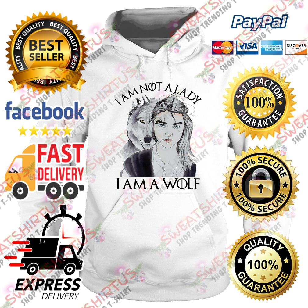 Arya Stark I am not a lady I am a wolf Hoodie
