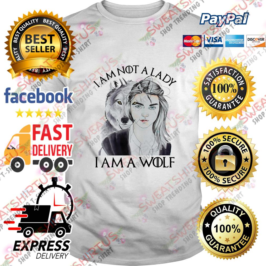 Arya Stark I am not a lady I am a wolf shirt