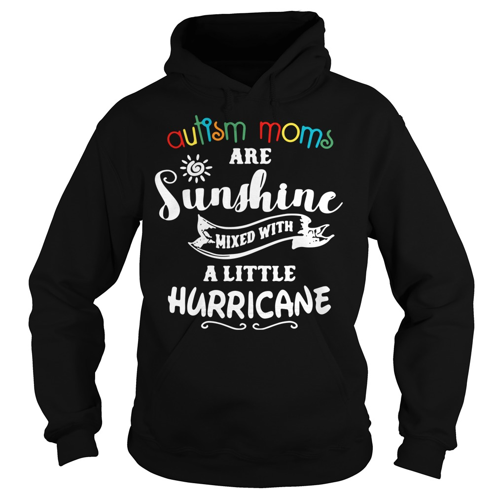 Autism moms are sunshine mixed with a little hurricane Hoodie