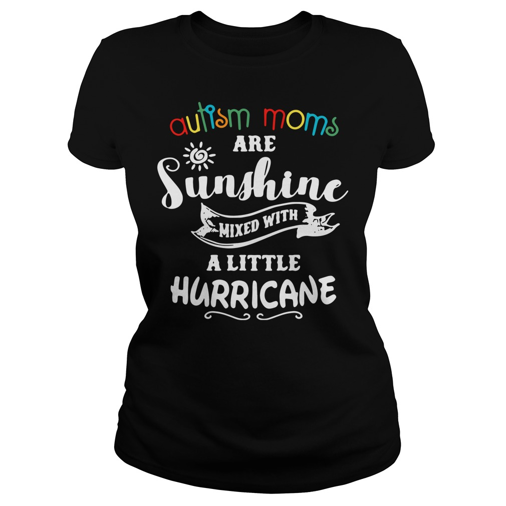 Autism moms are sunshine mixed with a little hurricane Ladies Tee