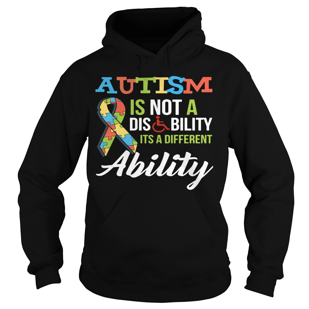 Autism is not a disability Its a different ability Hoodie