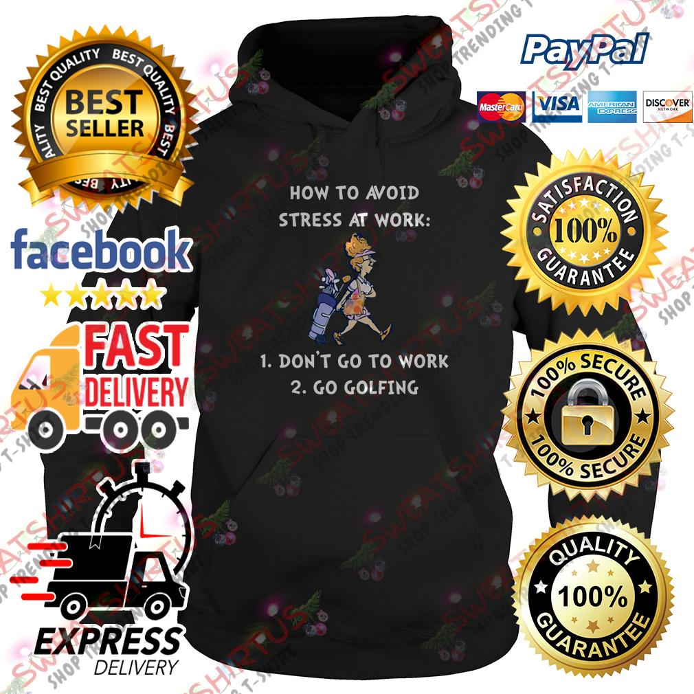 How to avoid stress at work don't go to work go golfing Hoodie