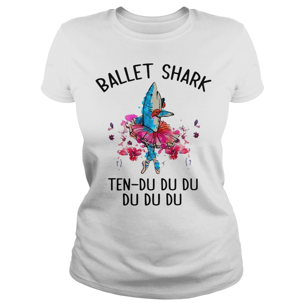 Ballet shark ten du du du du du du Ladies Tee