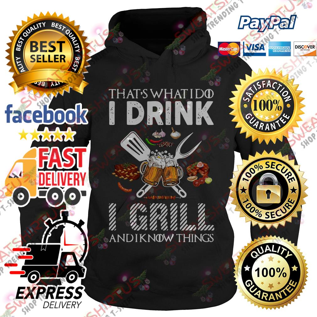 BBQ that's what I do I drink I grill and I know things Hoodie