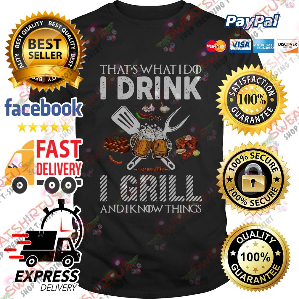 BBQ that's what I do I drink I grill and I know things shirt