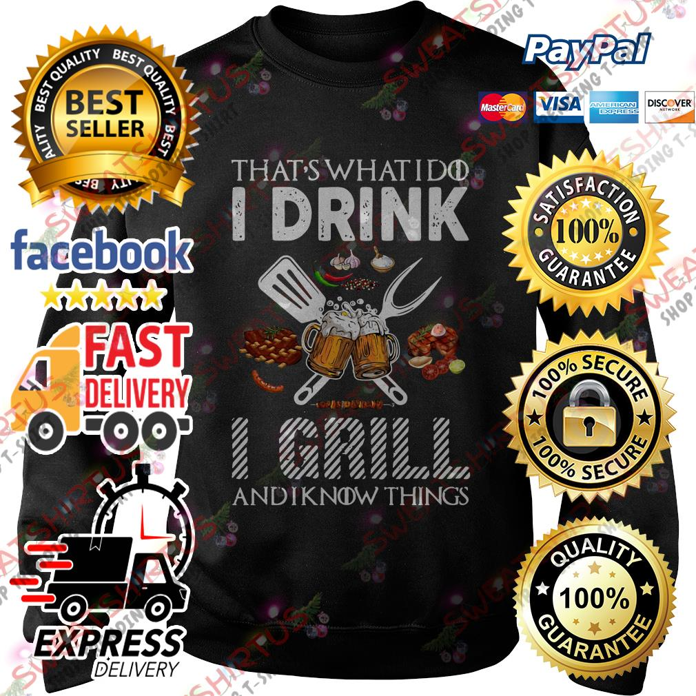 BBQ that's what I do I drink I grill and I know things Sweater