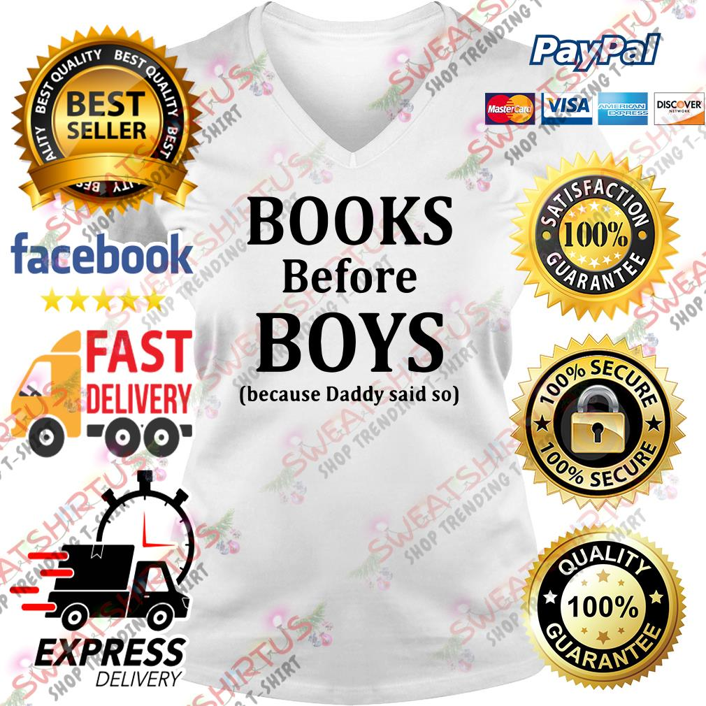 Books before boys because daddy said so V-neck T-shirt