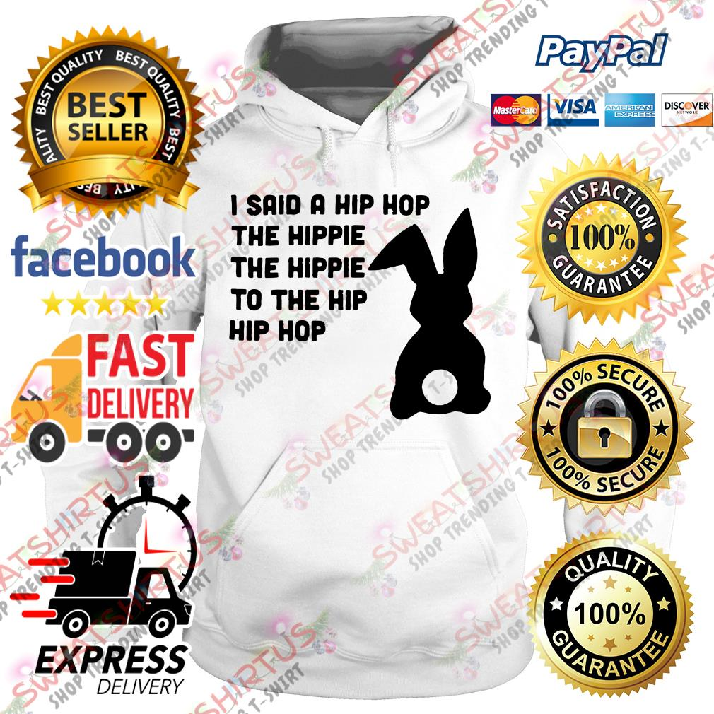 Bunny I said a hip hop the hippie the hippie to the hip hip hop Hoodie