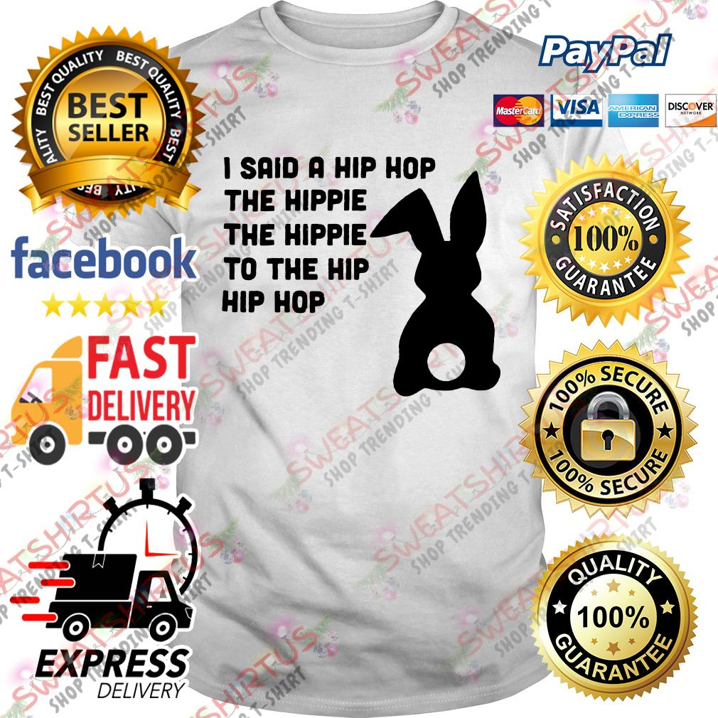 Bunny I said a hip hop the hippie the hippie to the hip hip hop shirt
