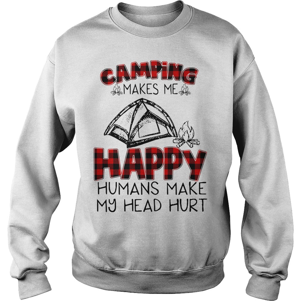 Camping makes me happy humans make my head hurt Sweater