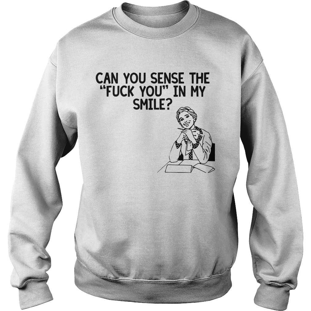 Can you sense the fuck you in my smile Sweater