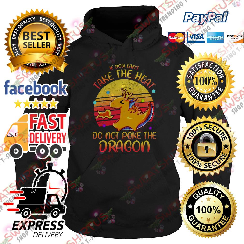 If you can't take the heat do not poke the dragon vintage Hoodie